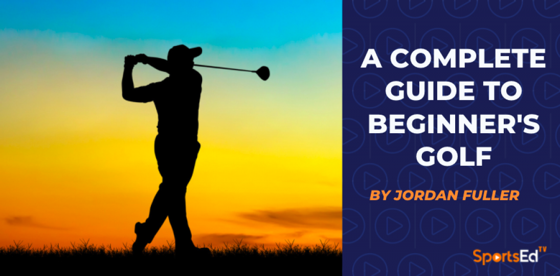 A Complete Guide To Beginner's Golf