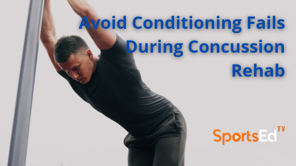 Avoid Conditioning Fails During Concussion Rehab