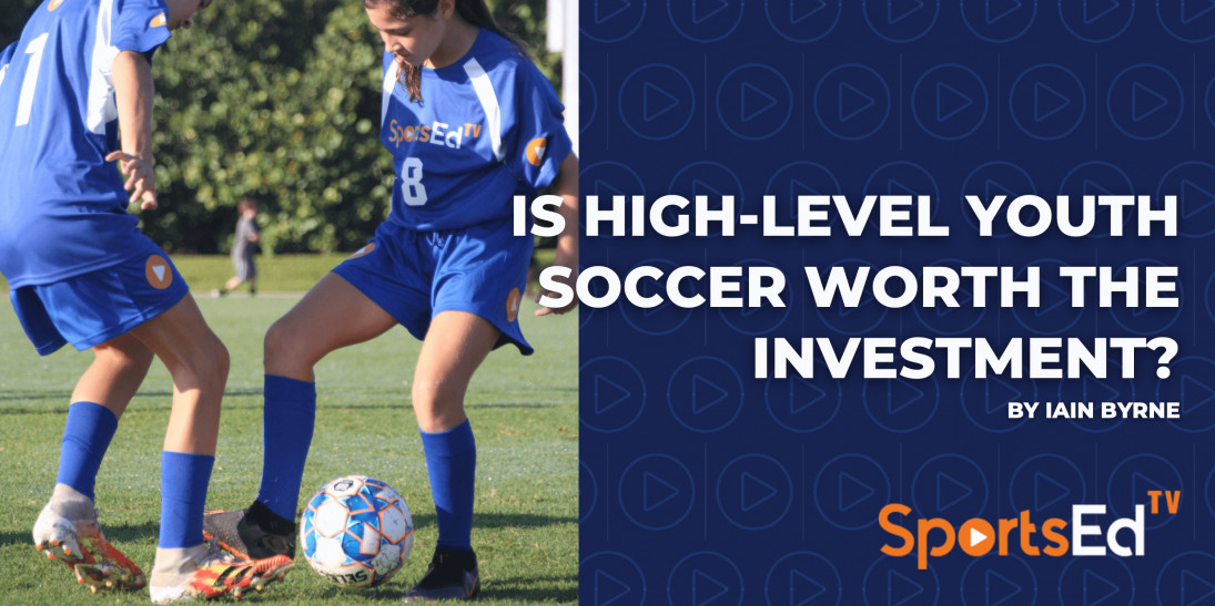 Is High Level Youth Soccer Worth The Investment?