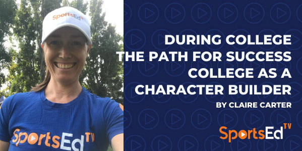 Part 2: During College, the Path for Success - College as a Character Builder by Claire Carter