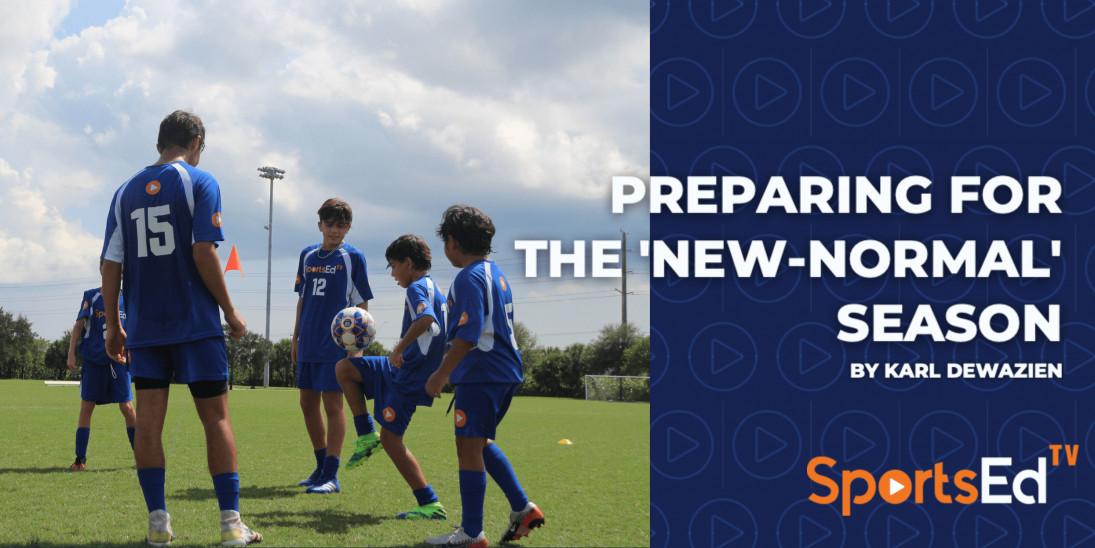 Preparing for the 'New-Normal' Season