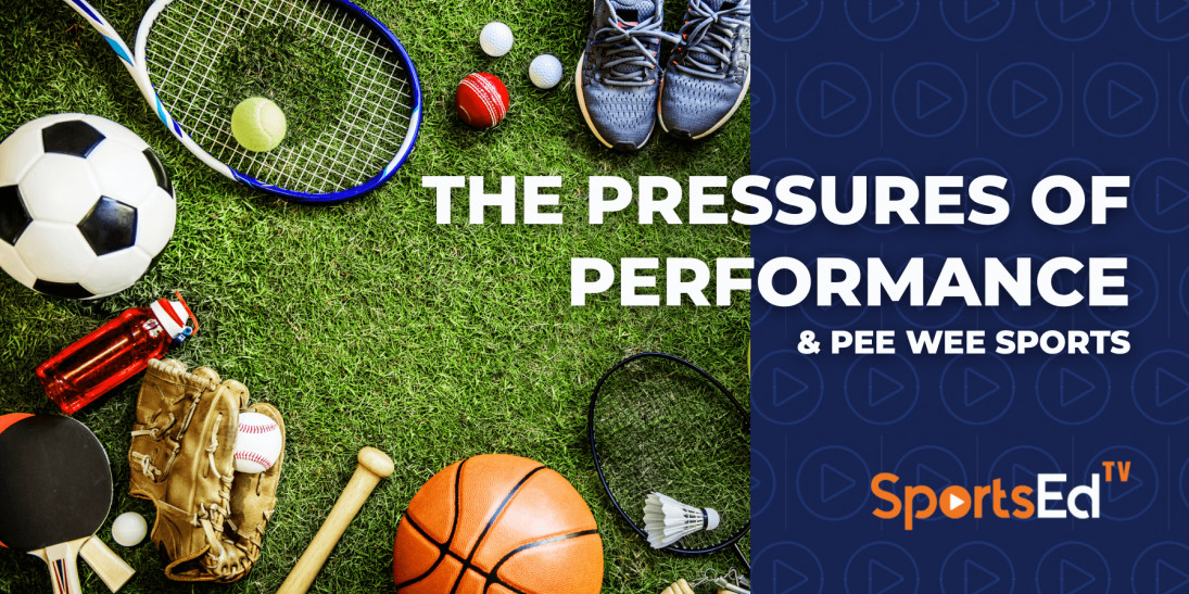 The Pressures Of Performance & Pee Wee Sports
