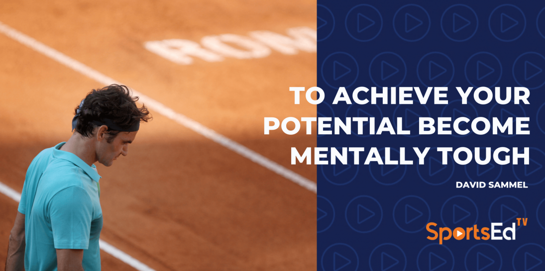 To Achieve Your Potential Become Mentally Tough