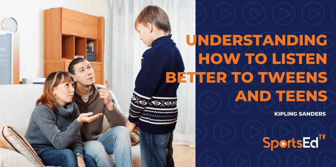 Understanding How to Listen Better to Tweens and Teens