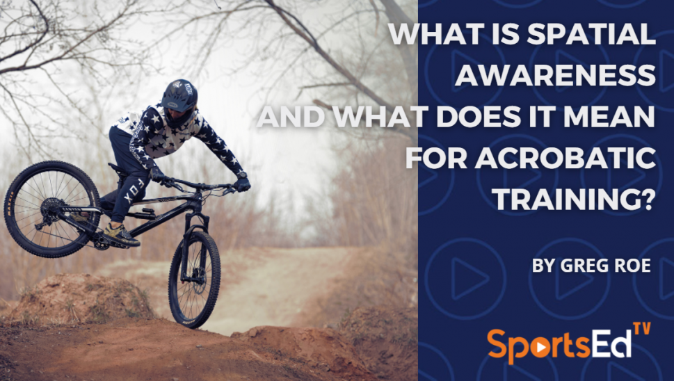 What Is Spatial Awareness and What Does it Mean for Acrobatic Training?