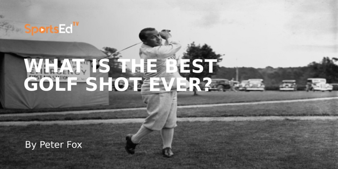 What Is The Best Golf Shot Ever?