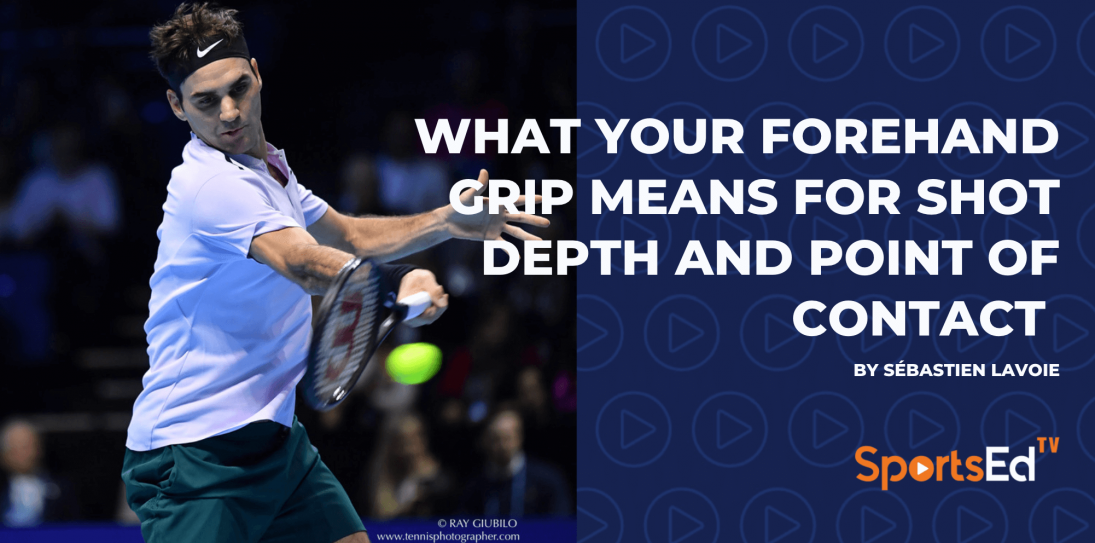 What your forehand grip means for shot depth and point of contact