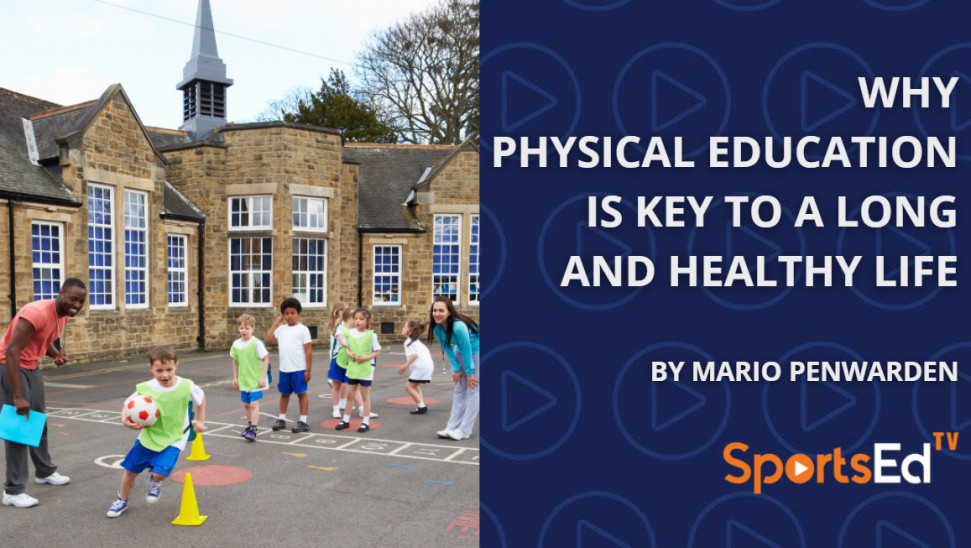 Why Physical Education Is Key to a Long and Healthy Life.