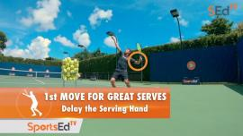 1st Move For Great Serves - Delay The Serving Hand