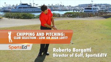 Chipping & Pitching: Club Selection - Low Or High Loft?
