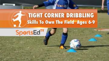 TIGHT CORNER DRIBBLING - Skills To Own The Field Ages 6-9