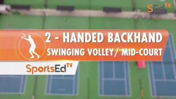 2-Handed Backhand Swinging Volley / Mid-Court