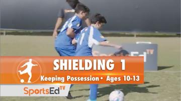 SHIELDING 1 - Keeping Possession • Ages 10-13