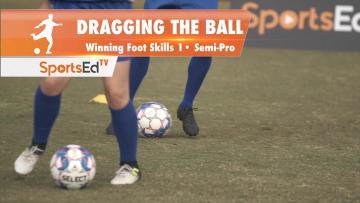 DRAGGING THE BALL - Winning Foot Skills 1 •Semi-Pro