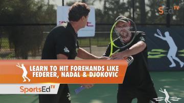 Learn To Hit Forehands Like Federer, Nadal & Djokovic