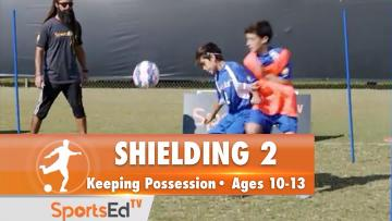 SHIELDING 2 - Keeping Possession • Ages 10-13