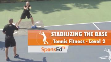 Tennis Fitness Level 2 / Stabilizing The Base