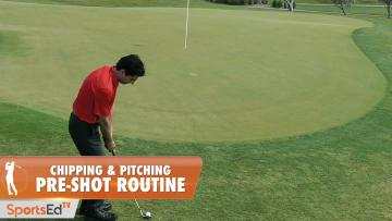 Chipping & Pitching: Pre-Shot Routine