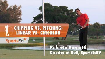 Chipping & Pitching: Linear vs. Circular