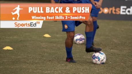 PULL BACK & PUSH - Winning Foot Skills 3 • Semi-Pro
