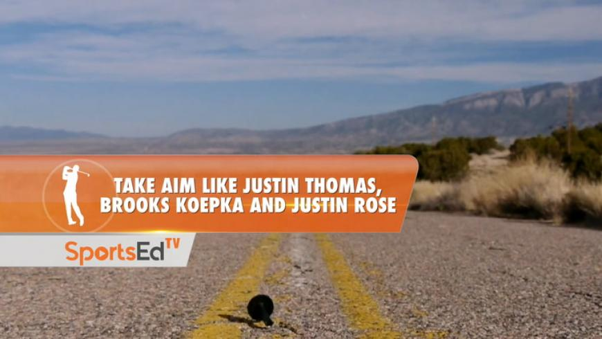 Take Aim Like Justin Thomas, Brooks Koepka & Justin Rose