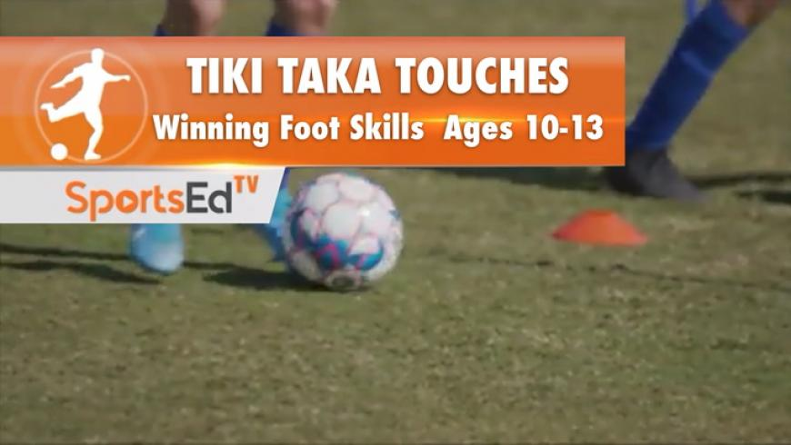 TIKI TAKA TOUCHES - Winning Foot Skills 3 • Ages 10-13