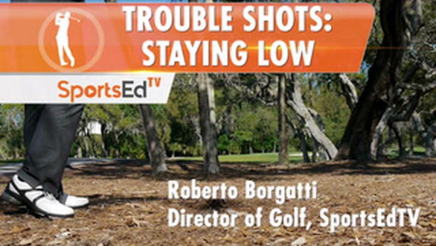 Trouble Shots: Staying Low
