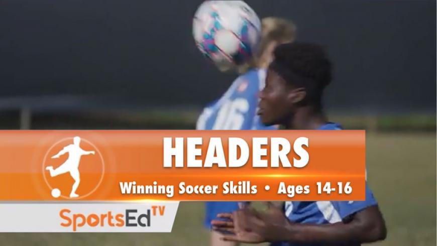 HEADERS - Winning Soccer Skills •Ages 14-16
