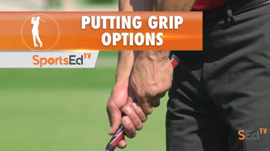 Putting: Exploring Grip Options