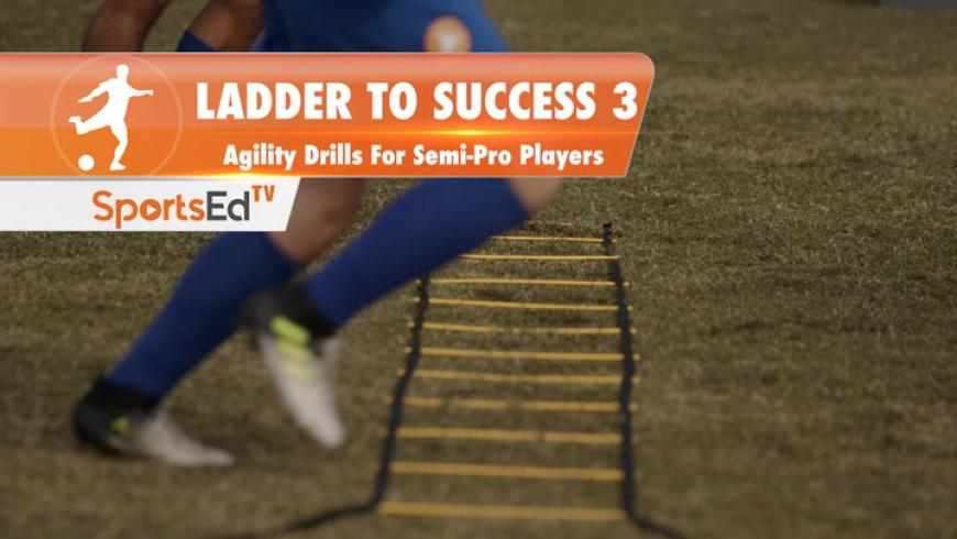 LADDER TO SUCCESS 3 - Agility Drills For Semi-Pro Players