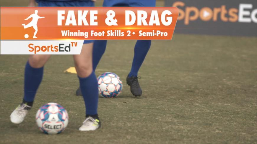 FAKE & DRAG - Winning Foot Skills 2 • Semi-Pro