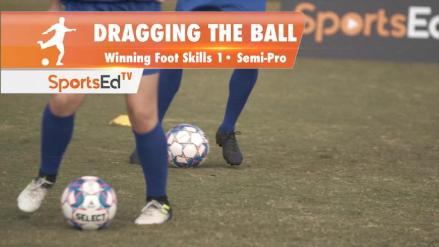 DRAGGING THE BALL - Winning Foot Skills 1 • Semi-Pro